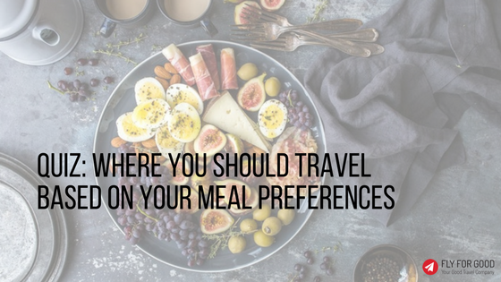 QUIZ: Where You Should Travel Based On Your Meal Preferences