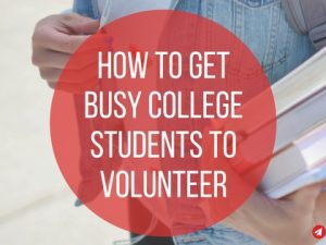 How to Get Busy College Students to Volunteer